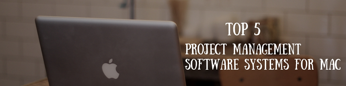 Top 5 Project Management Software Systems for Mac